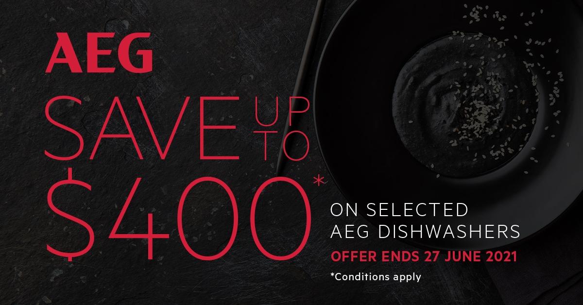 AEG Save up to $400 on Selected AEG Dishwashers June July 2021