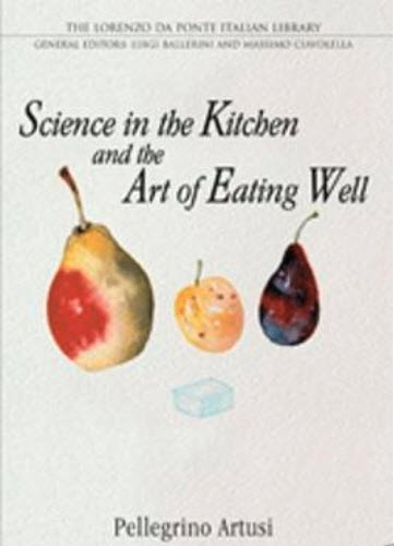 Science in the Kitchen and the Art of Eating Well by Artusi Pellegrino